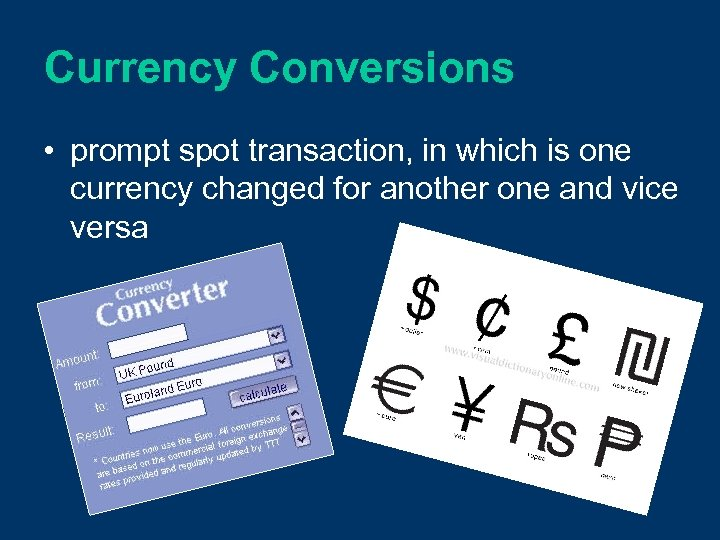 Currency Conversions • prompt spot transaction, in which is one currency changed for another