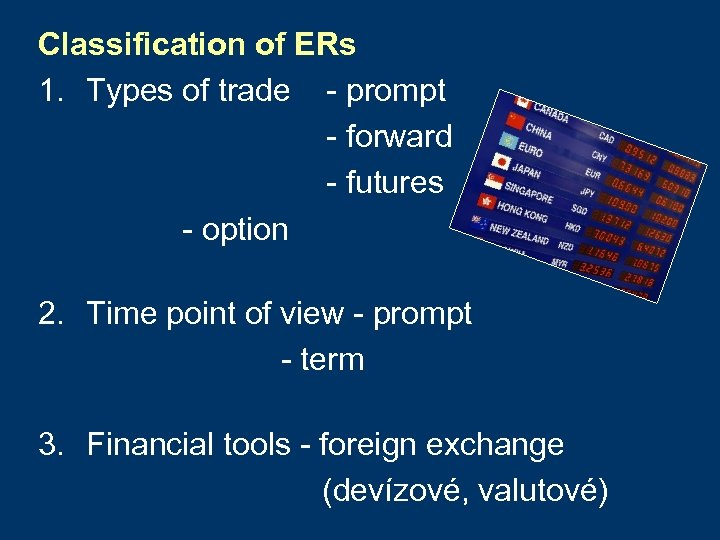 Classification of ERs 1. Types of trade - prompt - forward - futures -