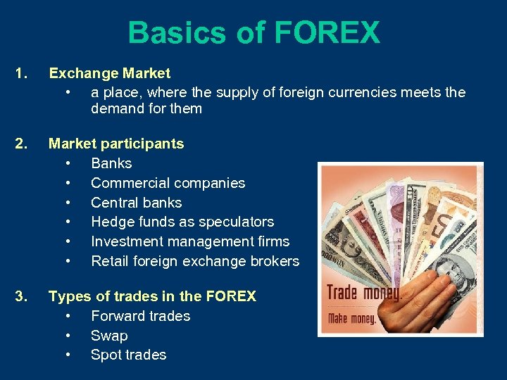 Basics of FOREX 1. Exchange Market • a place, where the supply of foreign
