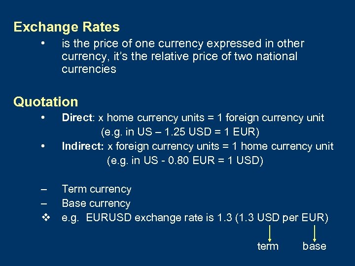 Exchange Rates • is the price of one currency expressed in other currency, it's