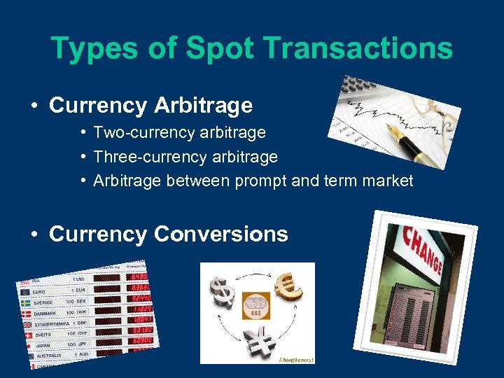 Types of Spot Transactions • Currency Arbitrage • Two-currency arbitrage • Three-currency arbitrage •