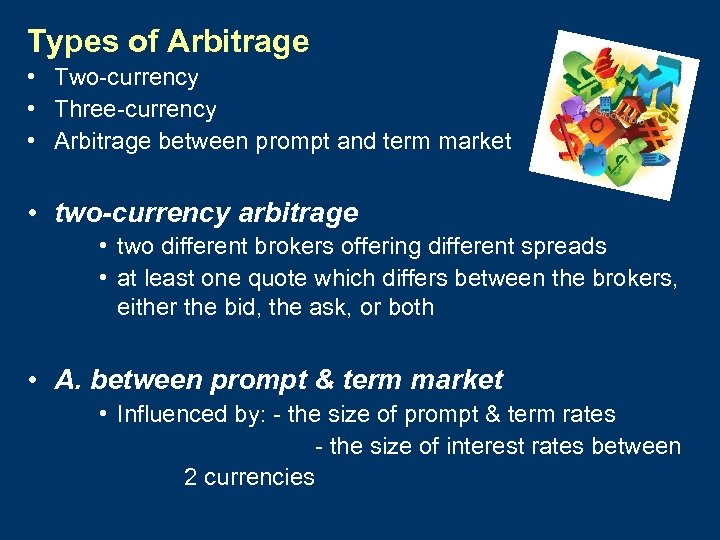 Types of Arbitrage • Two-currency • Three-currency • Arbitrage between prompt and term market