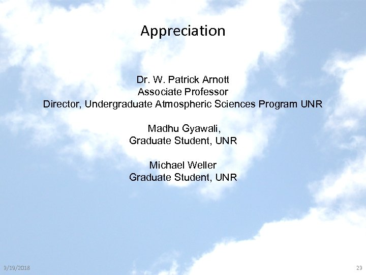 Appreciation Dr. W. Patrick Arnott Associate Professor Director, Undergraduate Atmospheric Sciences Program UNR Madhu