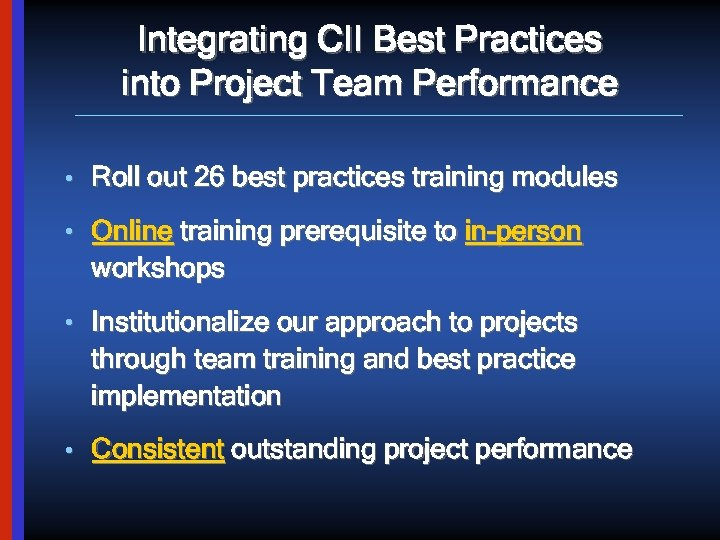 Integrating CII Best Practices into Project Team Performance • Roll out 26 best practices