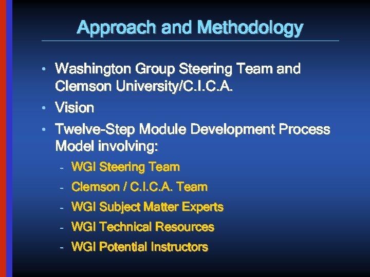 Approach and Methodology • Washington Group Steering Team and Clemson University/C. I. C. A.