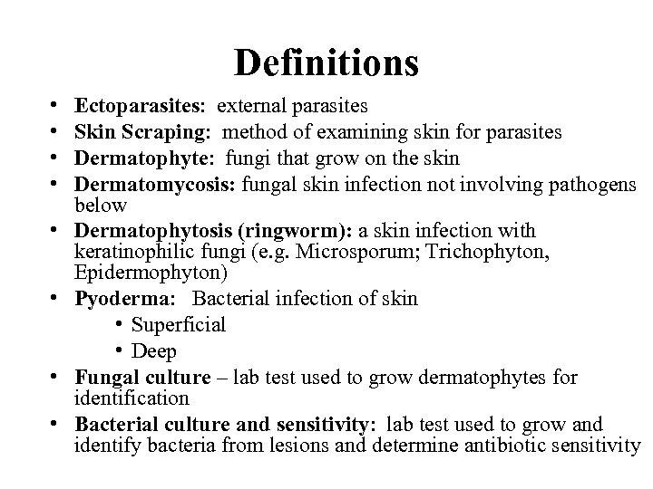 Definitions • • Ectoparasites: external parasites Skin Scraping: method of examining skin for parasites