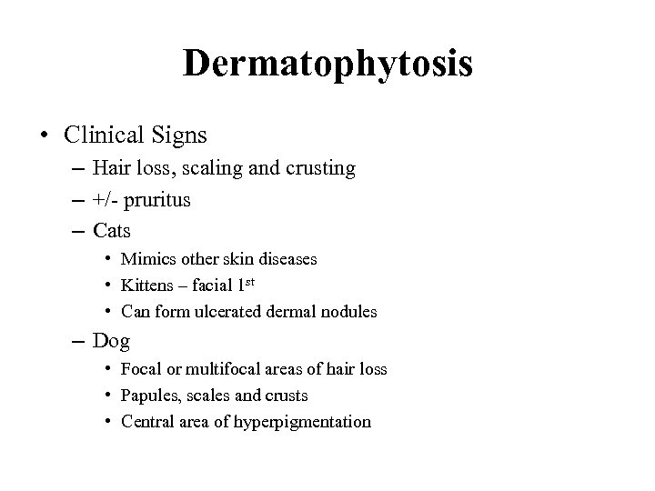 Dermatophytosis • Clinical Signs – Hair loss, scaling and crusting – +/- pruritus –