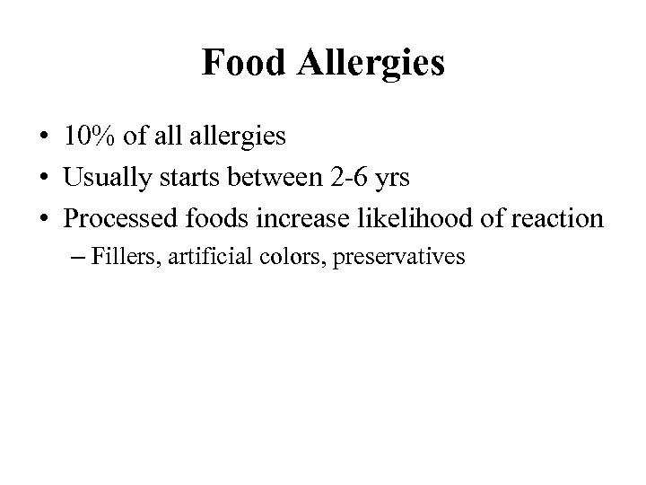 Food Allergies • 10% of allergies • Usually starts between 2 -6 yrs •