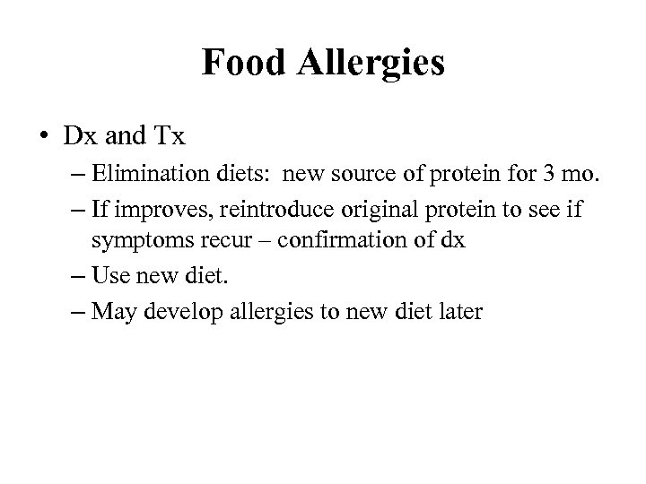 Food Allergies • Dx and Tx – Elimination diets: new source of protein for