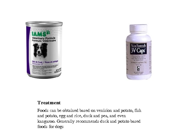 Treatment Foods can be obtained based on venision and potato, fish and potato, egg