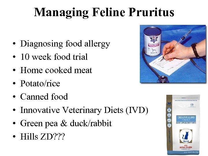 Managing Feline Pruritus • • Diagnosing food allergy 10 week food trial Home cooked