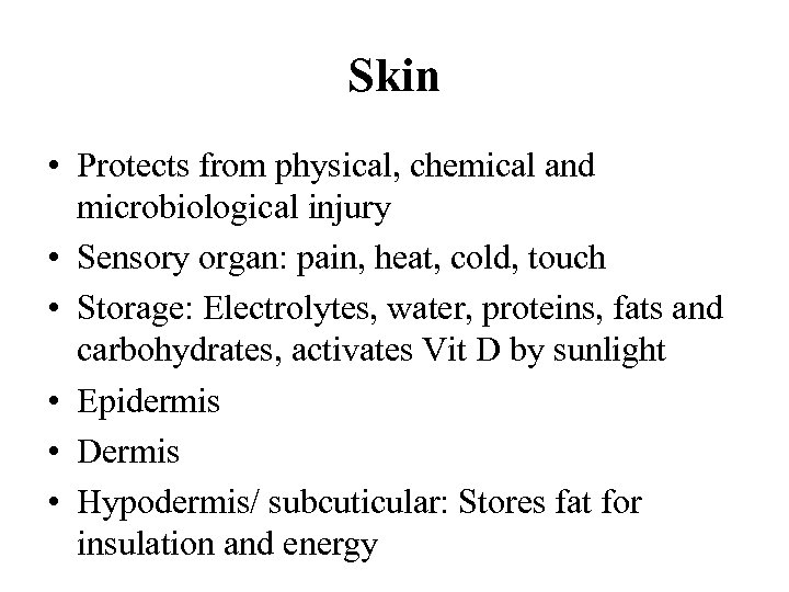 Skin • Protects from physical, chemical and microbiological injury • Sensory organ: pain, heat,