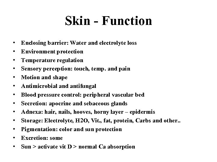 Skin - Function • • • • Enclosing barrier: Water and electrolyte loss Environment