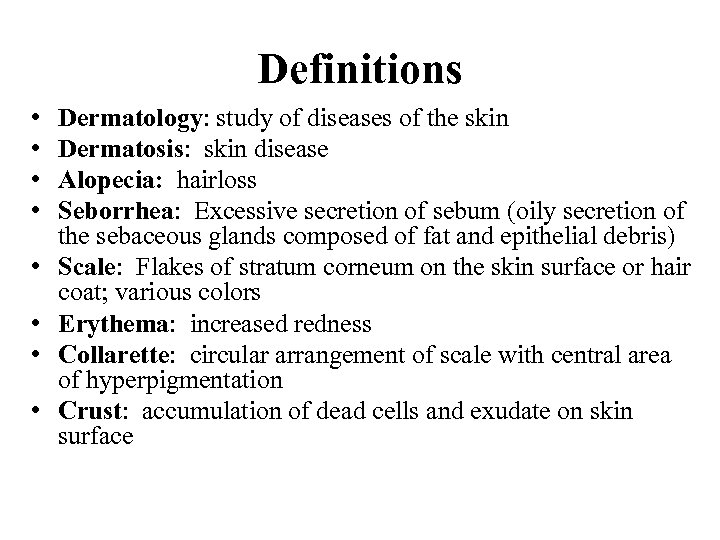 Definitions • • Dermatology: study of diseases of the skin Dermatosis: skin disease Alopecia: