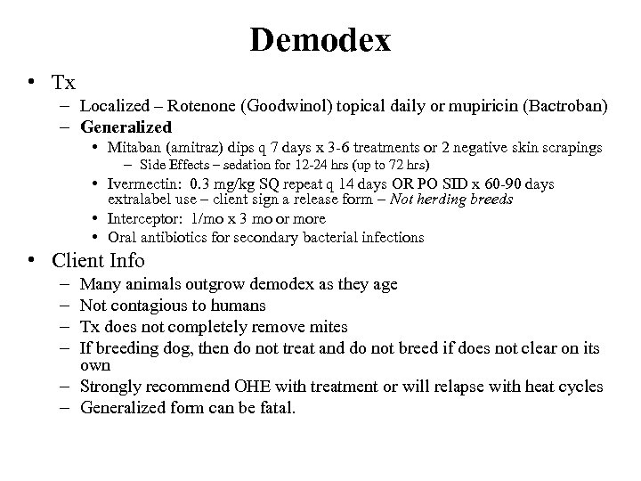Demodex • Tx – Localized – Rotenone (Goodwinol) topical daily or mupiricin (Bactroban) –