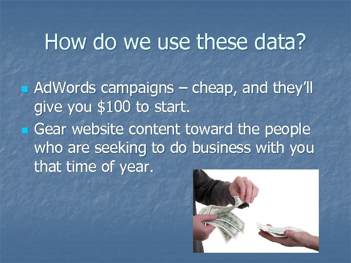 How do we use these data? n n Ad. Words campaigns – cheap, and