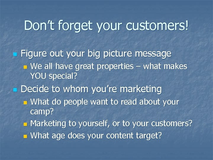 Don't forget your customers! n Figure out your big picture message n n We