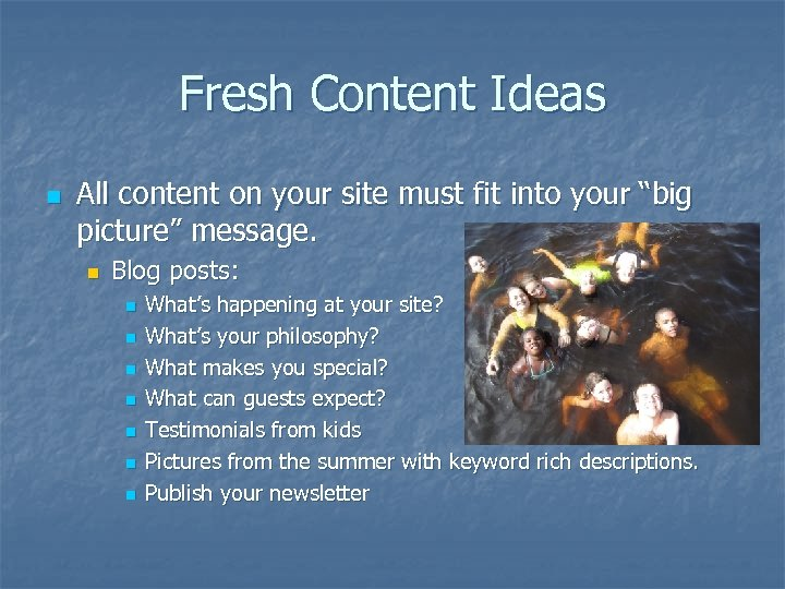 "Fresh Content Ideas n All content on your site must fit into your ""big"