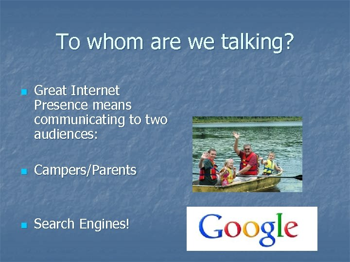 To whom are we talking? n Great Internet Presence means communicating to two audiences: