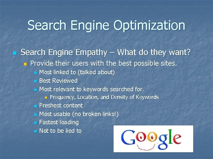 Search Engine Optimization n Search Engine Empathy – What do they want? n Provide