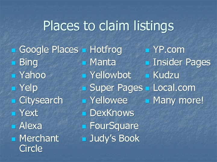 Places to claim listings n n n n Google Places Bing Yahoo Yelp Citysearch
