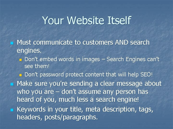 Your Website Itself n Must communicate to customers AND search engines. n n Don't