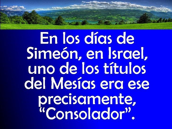 En los días de Simeón, en Israel, uno de los títulos del Mesías era