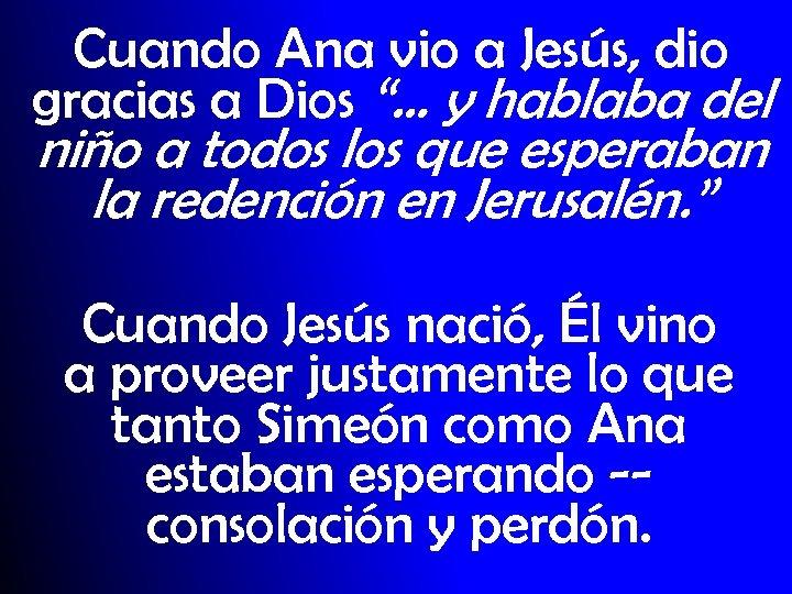 """Cuando Ana vio a Jesús, dio gracias a Dios """"… y hablaba del niño"""