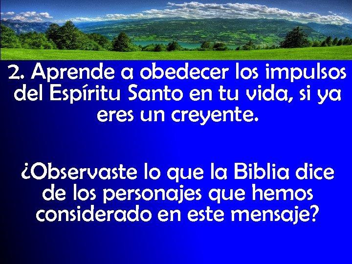 2. Aprende a obedecer los impulsos del Espíritu Santo en tu vida, si ya
