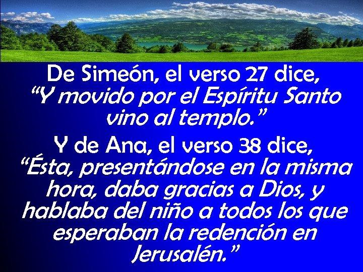 """De Simeón, el verso 27 dice, """"Y movido por el Espíritu Santo vino al"""