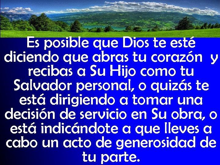 Es posible que Dios te esté diciendo que abras tu corazón y recibas a