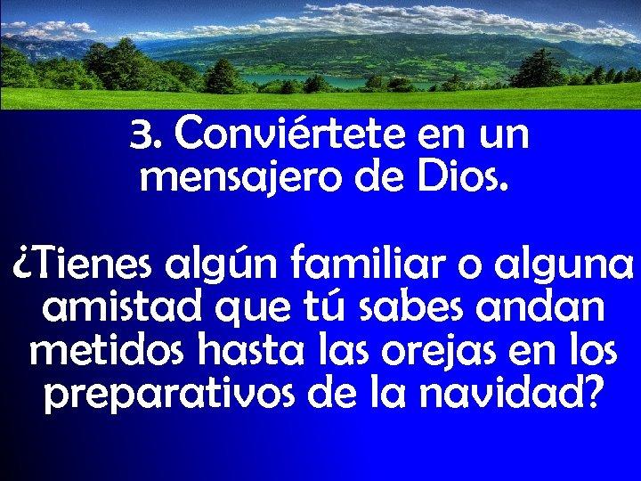 3. Conviértete en un mensajero de Dios. ¿Tienes algún familiar o alguna amistad que