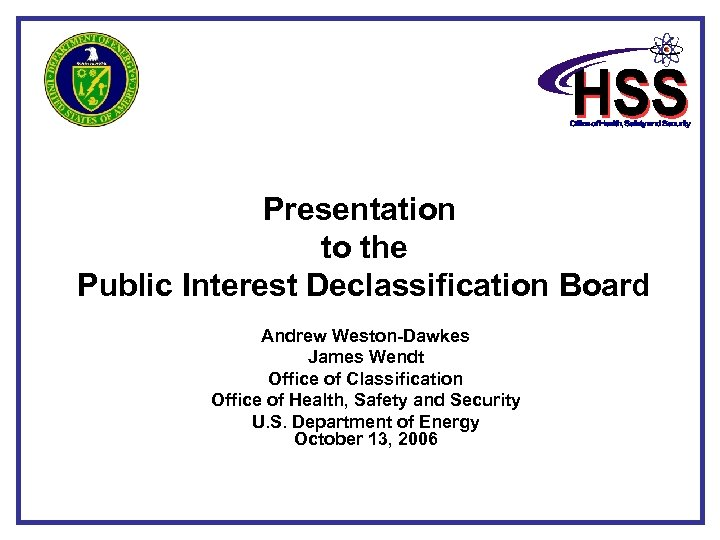 Presentation to the Public Interest Declassification Board Andrew Weston-Dawkes James Wendt Office of Classification