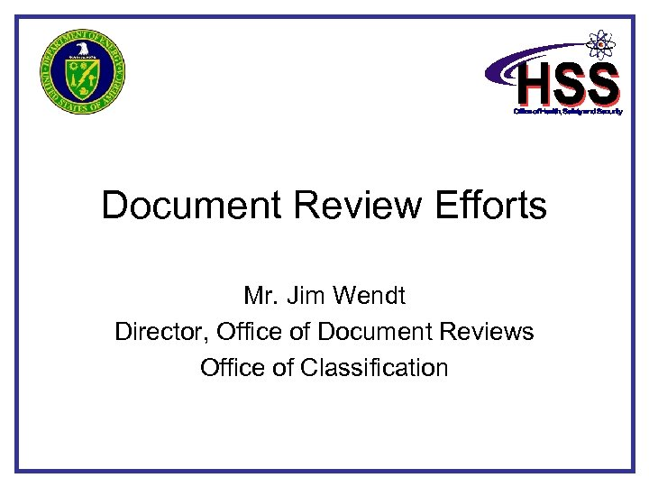 Document Review Efforts Mr. Jim Wendt Director, Office of Document Reviews Office of Classification