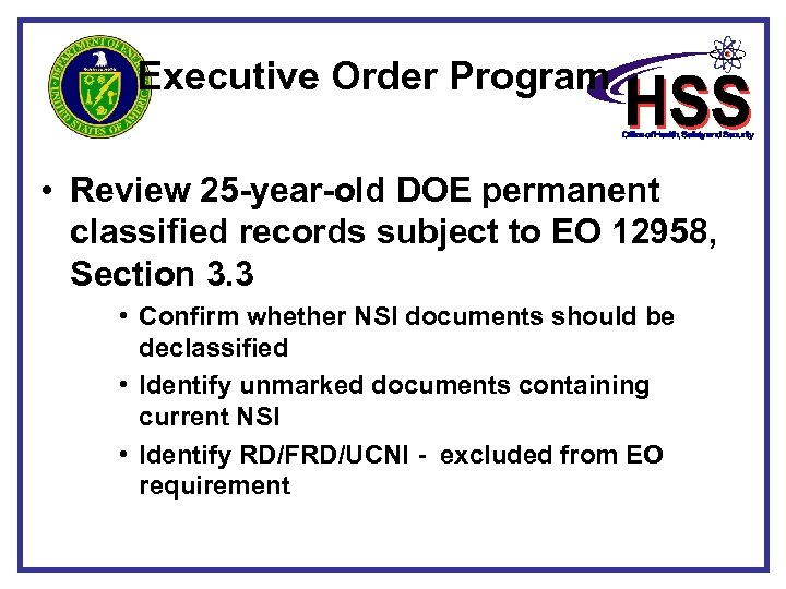 Executive Order Program • Review 25 -year-old DOE permanent classified records subject to EO