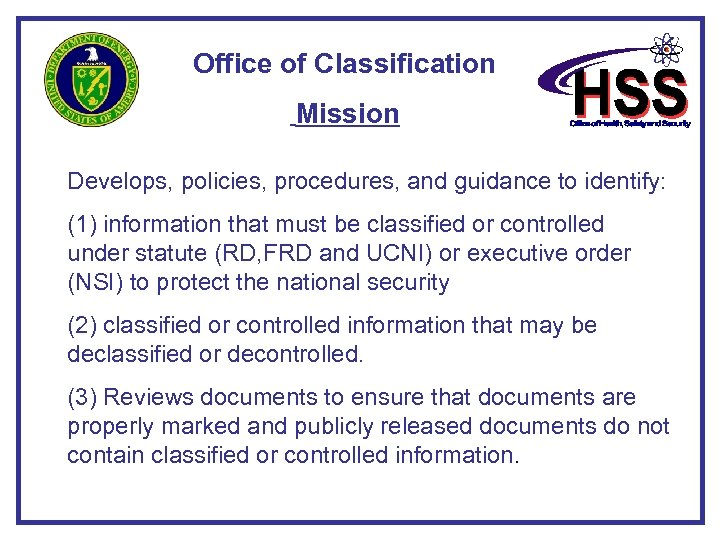 Office of Classification Mission Develops, policies, procedures, and guidance to identify: (1) information that