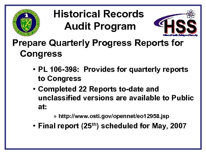 Historical Records Audit Program Prepare Quarterly Progress Reports for Congress • PL 106 -398: