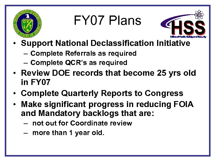 FY 07 Plans • Support National Declassification Initiative – Complete Referrals as required –