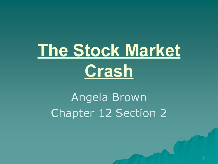 The Stock Market Crash Angela Brown Chapter 12 Section 2 1