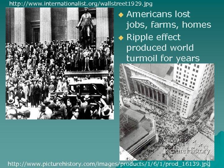 http: //www. internationalist. org/wallstreet 1929. jpg Americans lost jobs, farms, homes u Ripple effect