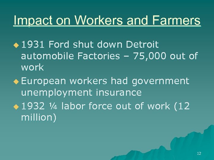 Impact on Workers and Farmers u 1931 Ford shut down Detroit automobile Factories –