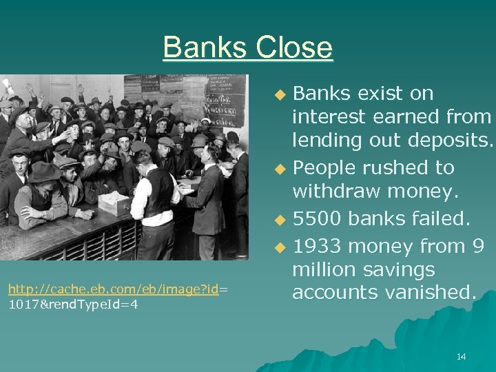Banks Close Banks exist on interest earned from lending out deposits. u People rushed