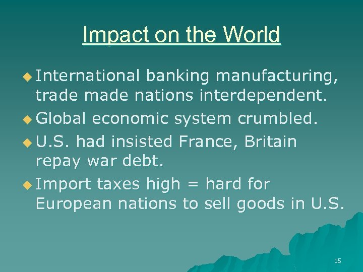 Impact on the World u International banking manufacturing, trade made nations interdependent. u Global