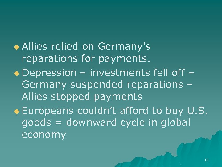 u Allies relied on Germany's reparations for payments. u Depression – investments fell off