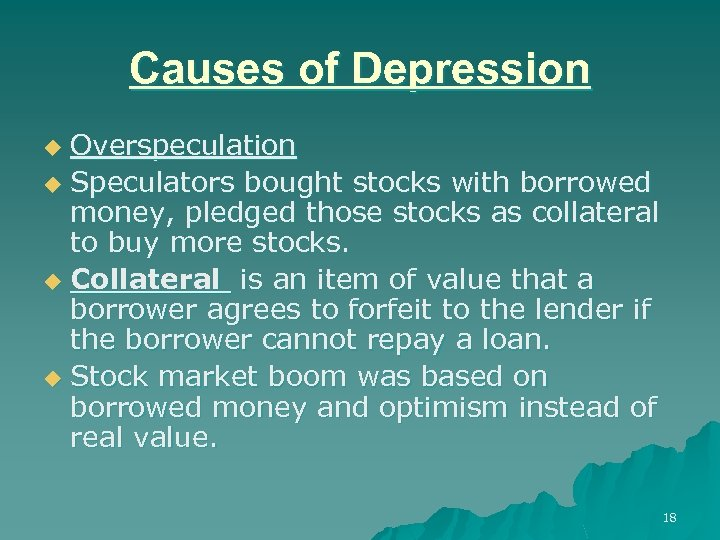 Causes of Depression Overspeculation u Speculators bought stocks with borrowed money, pledged those stocks