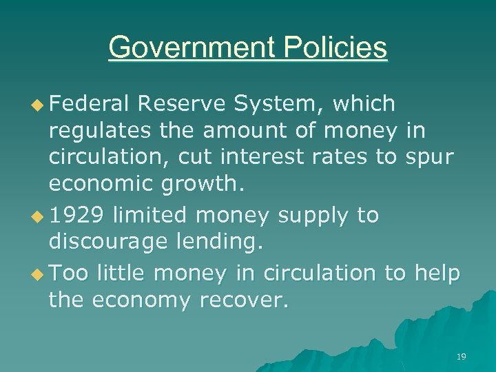 Government Policies u Federal Reserve System, which regulates the amount of money in circulation,
