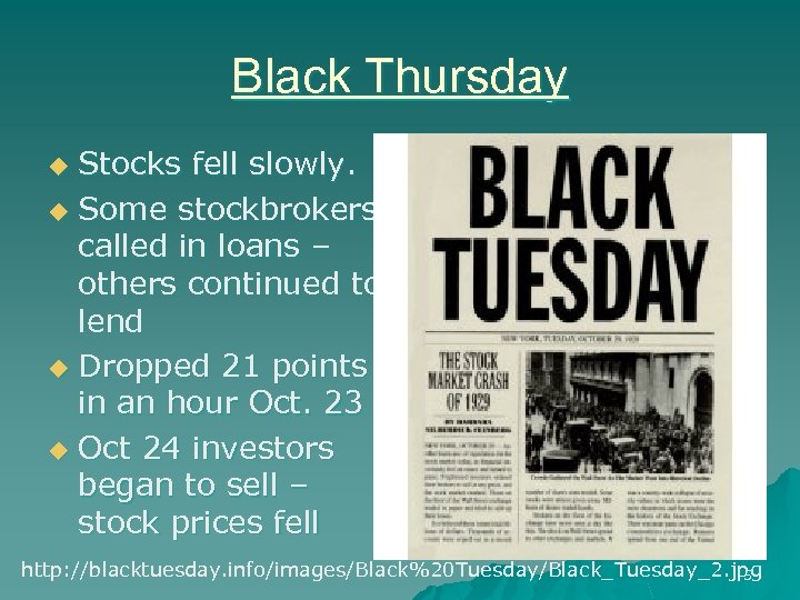 Black Thursday Stocks fell slowly. u Some stockbrokers called in loans – others continued