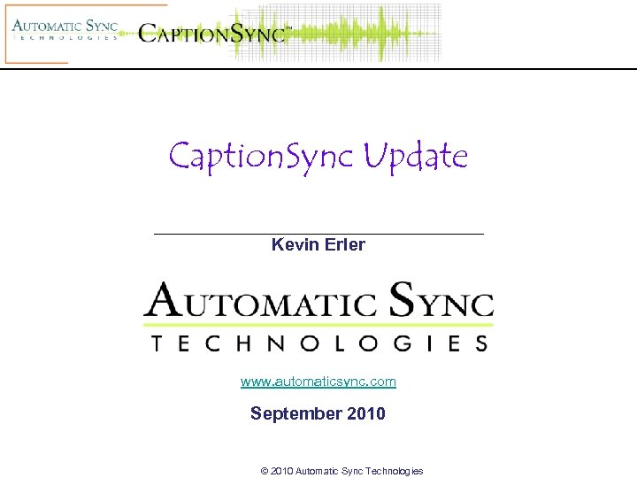 Caption. Sync Update Kevin Erler www. automaticsync. com September 2010 © 2010 Automatic Sync