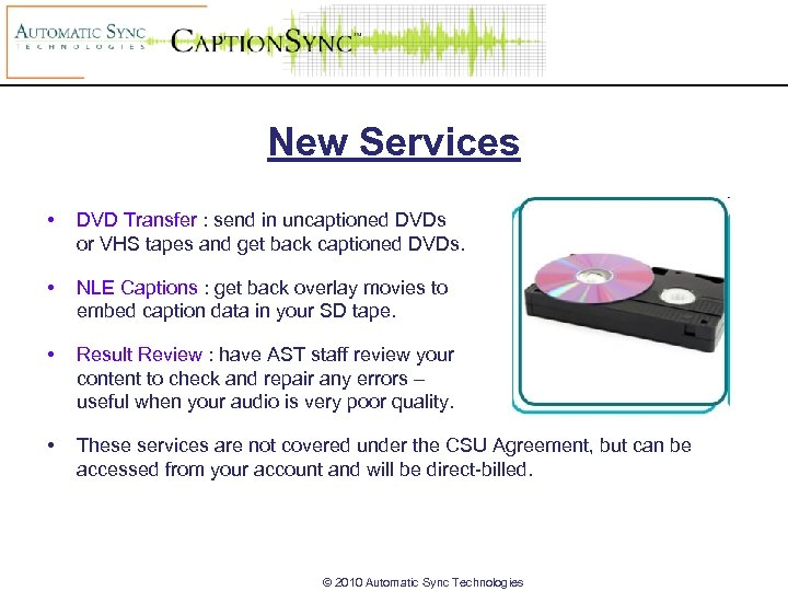 New Services • DVD Transfer : send in uncaptioned DVDs or VHS tapes and
