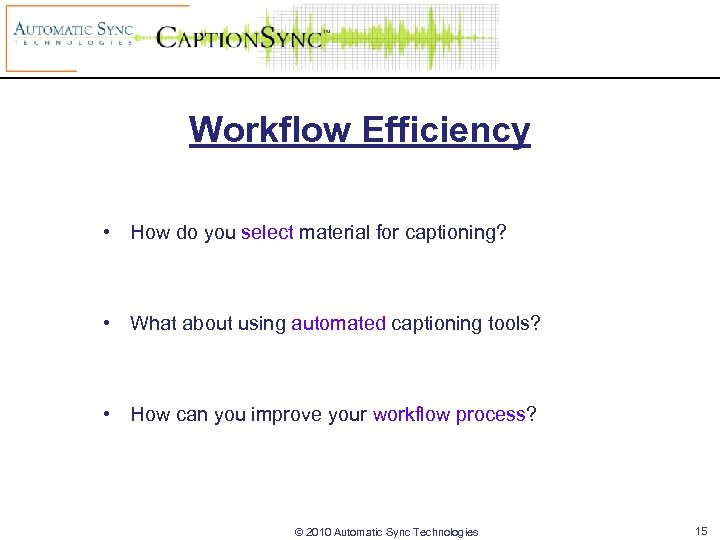 Workflow Efficiency • How do you select material for captioning? • What about using